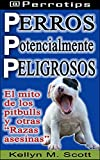 """Perros potencialmente peligrosos: El mito de los pitbulls y otras """"razas asesinas"""" (@Perrotips Temas únicos nº 4)"""