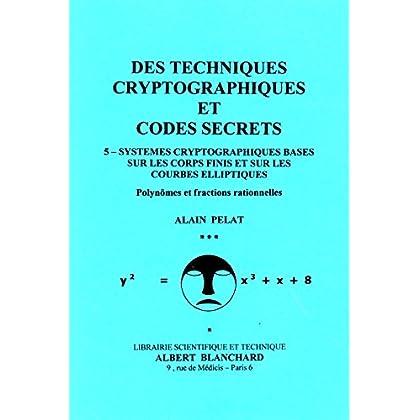 Des techniques cryptographiques et codes secrets 5: Systèmes cryptographiques basés sur les coprs finis et sur les courbes elliptiques