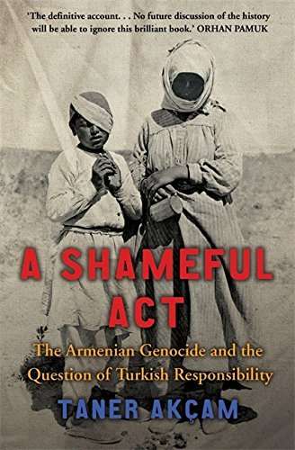 A Shameful Act: The Armenian Genocide and the Question of Turkish Responsibility by Taner Akcam(1905-06-29)