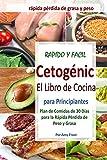 El Libro de Cocina Rápido y Fácil para la Dieta Cetogénica para Principiantes: Plan de Comidas de 30 Días para la Rápida Pérdida de Peso y Grasa