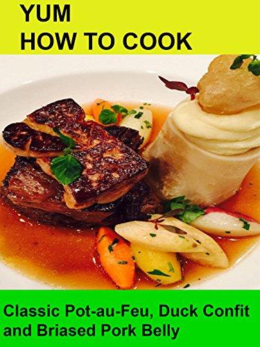 yum-how-to-cook-pot-au-feu-duck-confit-braised-pork-belly-ov