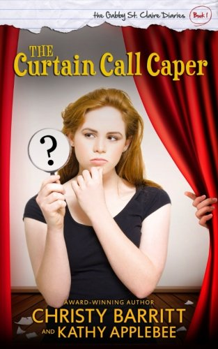 the-curtain-call-caper-the-gabby-st-claire-diaries-volume-1
