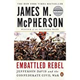 Embattled Rebel: Jefferson Davis as Commander in Chief