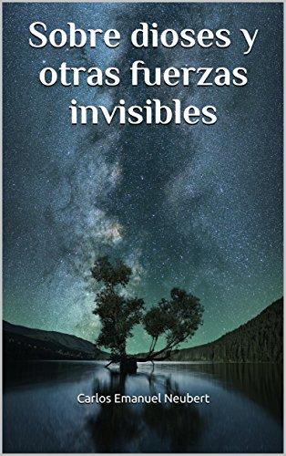 Sobre dioses y otras fuerzas invisibles por Carlos Emanuel Neubert