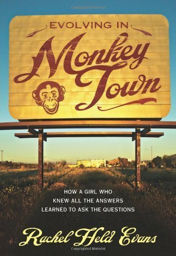 Evolving in Monkey Town: How a Girl Who Knew All the Answers Learned to Ask the Questions by Evans, Rachel Held published by Zondervan (2010)