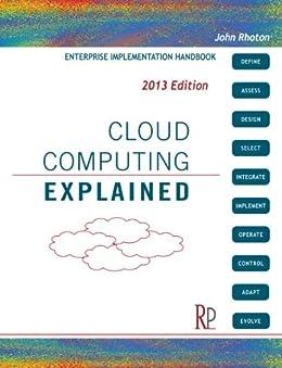 Cloud Computing Explained: Implementation Handbook for Enterprises (English Edition) von [Rhoton, John]