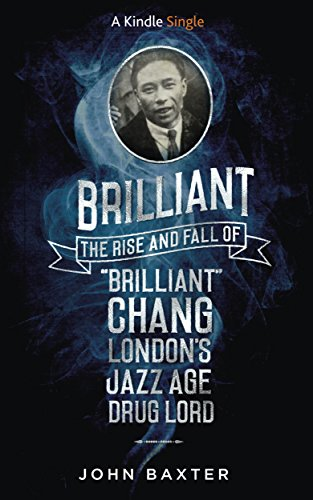 brilliant-the-rise-and-fall-of-brilliant-chang-londons-jazz-age-drug-lord-kindle-single