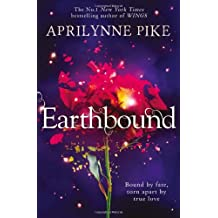 Earthbound by Aprilynne Pike (2013-10-02)