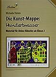 Die Kunstmappe: Hundertwasser: Grundschule, Kunst, Klasse 2-4