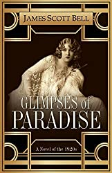 Glimpses of Paradise: A Novel of the 1920s by James Scott Bell (2016-02-12)