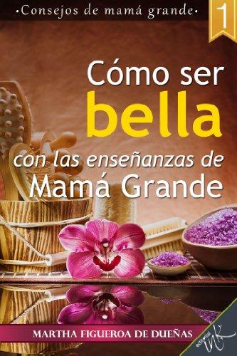 Cómo ser bella con las enseñanzas de mamá grande (Spanish Edition)