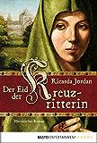 Der Eid der Kreuzritterin: Historischer Roman
