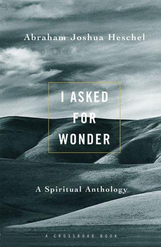 I Asked for Wonder: A Spiritual Anthology (I Asked for Wonder Ppr)