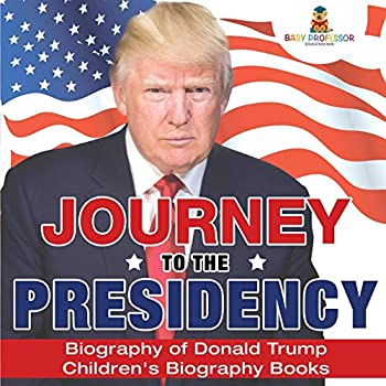 Journey To The Presidency: Biography Of Donald Trump | Children's Biography Books