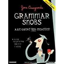 Grammar Snobs Are Great Big Meanies: A Guide to Language for Fun & Spite: A Guide to Language for Fun and Spite