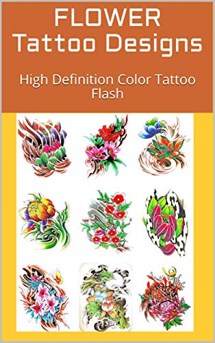 FLOWER Tattoo Designs: High Definition Color Tattoo Flash (Tattoos ...