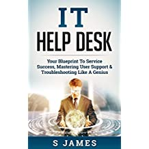 IT Help Desk: Your Blueprint To Service Success, Mastering User Support & Troubleshooting Like A Genius (English Edition)