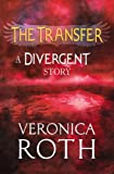 The Transfer (Divergent Series) by Veronica Roth