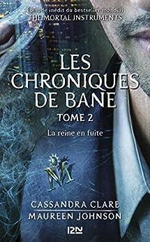 The Mortal Instruments, Les chroniques de Bane - tome 2 : La reine en fuite par [CLARE, Cassandra, JOHNSON, Maureen, REES BRENNAN, Sarah]