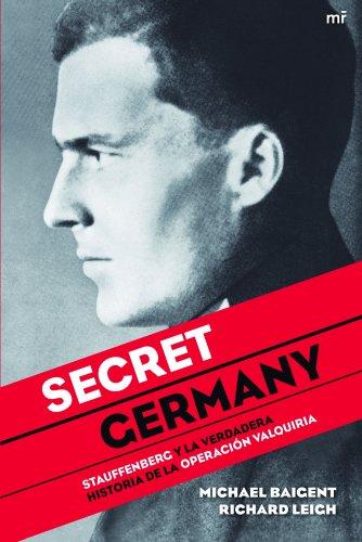 Secret Germany : Stauffenberg y la verdadera historia de la operación Valquiria por Michael Baigent, Richard Leigh