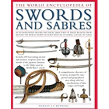 The Illustrated Encyclopedia of Swords and Sabers: An authorative history and visual directory of edged weapons from around the world, shown in over 800 stunning colour photographs by Harvey J. S. Withers (2009-03-16)