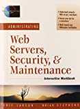 Administrating Web Servers, Security, & Maintenance Interactive Workbook (The Foundations of Web Site Architecture Series, 2)