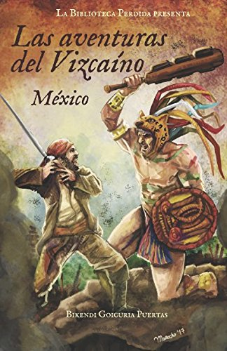 Las aventuras del Vizcaíno I México por Sr Bikendi Goicuria Puertas
