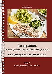 Hauptgerichte schnell gemacht und auf den Tisch gebracht für den TM31 und TM5 (Lieblingsrezepte aus Christines Backstube, Band 7)