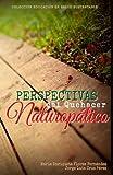 Perspectivas del quehacer naturopático: Volume 1 (Colección Educación en Salud Sustentable)