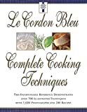 Le Cordon Bleu's Complete Cooking Techniques: The Indispensable Reference Demonstates Over 700 Illustrated Techniques with 2,000 Photos and 200 Recipe - US Version