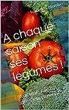 A chaque saison ses légumes !: Aucune raison de s'en priver !