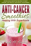 Best Cancers - Anti-Cancer Smoothies: Healing With Superfoods: 35 Delicious Smoothie Review