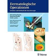 Dermatologische Operationen: Farbatlas und Lehrbuch der Hautchirurgie