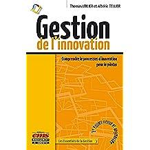 Gestion de l'innovation: Comprendre le processus d'innovation pour le piloter (Les essentiels de la gestion)