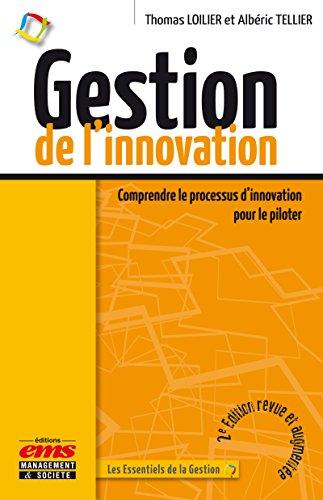 Gestion de l'innovation: Comprendre le processus d'innovation pour le piloter