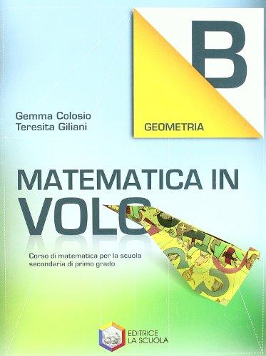 Matematica in volo. Geometria B. Per la Scuola media. Con espansione online