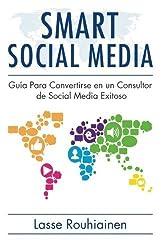Smart Social Media: Gu?a para convertirse en un consultor de Social Media exitoso (Spanish Edition) by Lasse Rouhiainen (2012-10-12)