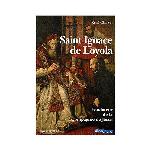Saint Ignace de Loyola : Fondateur de la Compagnie de Jsus