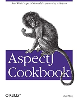 AspectJ Cookbook: Aspect Oriented Solutions to Real-World Problems von [Miles, Russ]