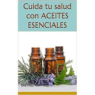 Cuida tu salud con aceites esenciales: Como usar los aceites esenciales en la vida diaria, para tratamiento y prevención de enfermedades