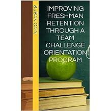 Improving Freshman Retention Through a Team Challenge Orientation Program (English Edition)