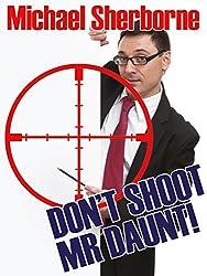 Don't Shoot Mr Daunt (English Edition)