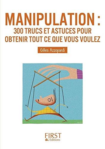 Petit livre de - Manipulation : 300 trucs et astuces pour obtenir tout ce que vous voulez