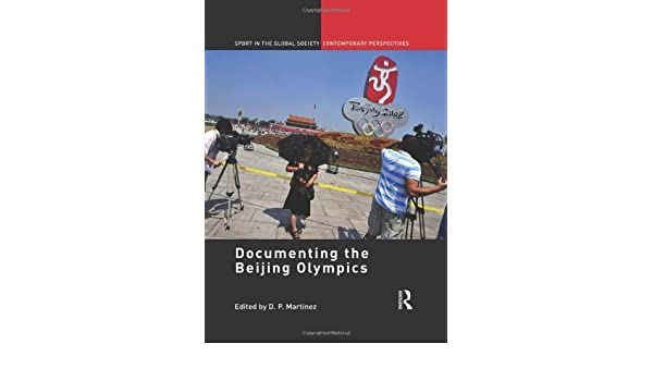 Documenting the Beijing Olympics (Sport in the Global Society – Contemporary Perspectives)