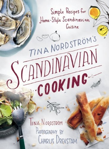 Tina Nordström's Scandinavian Cooking: Simple Recipes for Home-Style Scandinavian Cuisine by Tina Nordström (15-May-2014) Hardcover