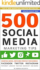 500 Social Media Marketing Tips: Essential Advice, Hints and Strategy for Business: Facebook, Twitter, Instagram, Pinterest, LinkedIn, YouTube, Snapchat, and More! (Updated SEPTEMBER 2020!)