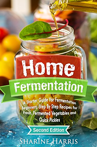 home-fermentation-a-starter-guide-for-fermentation-beginners-step-by-step-recipes-for-fresh-fermente