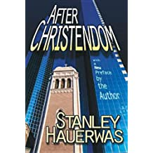 After Christendom: How the Church Is to Behave If Freedom, Justice, and a Christian Nation Are Bad Ideas