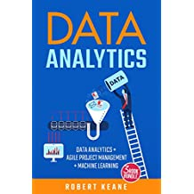 Data Analytics: This Book Includes - Data Analytics AND Agile Project Management AND Machine Learning - A Three Book Bundle (English Edition)