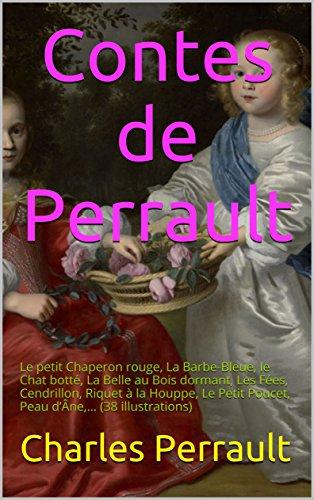 Contes de Perrault: Le petit Chaperon rouge, La Barbe-Bleue, le Chat bott, La Belle au Bois dormant, Les Fes, Cendrillon, Riquet  la Houppe, Le Petit Poucet, Peau dne,... (38 illustrations)